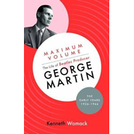 Maximum Volume: The Life of Beatles Producer George Martin, (BOK)