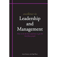 Excellence in Leadership and Management: How to be the Best and How to Get the Best from People (BOK)