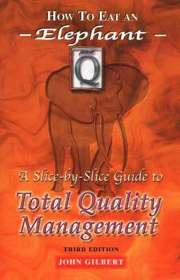 How to Eat an Elephant: A Slice-by-Slice Guide to Total Quality Management (BOK)