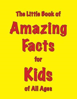 Little Book of Amazing Facts for Kids of All Ages (BOK)