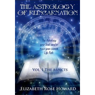 The Astology of Reincarnation: The Astrology Your Soul Used to Trace Your Current Life Path: Vol 1: (BOK)