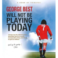 George Best Will Not be Playing Today (BOK)