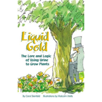 Liquid Gold: The Lore and Logic of Using Urine to Grow Plants (BOK)