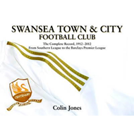 Swansea Town & City Football Club: The Complete Record. 1912 - 2012.  from Southern League to the Ba (BOK)