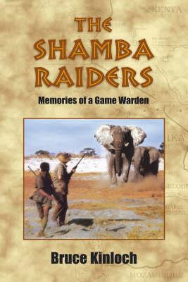 The Shamba Raiders: Memories of a Game Warden (BOK)