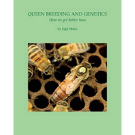 Queen Breeding and Genetics - How to Get Better Bees (BOK)