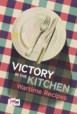 Victory is in the Kitchen: Wartime Recipes (BOK)