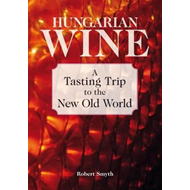 Hungarian Wine: A Tasting Trip to the New Old World (BOK)