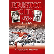 Bristol City - From Atyeo to Dicks: A Personal Memoir (BOK)