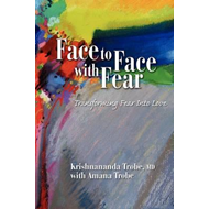 Face to Face with Fear Transforming Fear into Love (BOK)