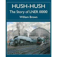 Hush-hush - The Story of LNER 10000 (BOK)