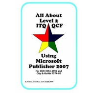 All About Level 2 ITQ QCF Using Microsoft Publisher 2007 (BOK)