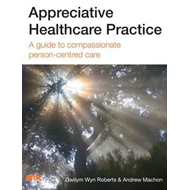 Appreciative Healthcare Practice: A Guide to Compassionate, (BOK)