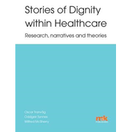 Stories of Dignity Within Healthcare: Research, Narratives a (BOK)