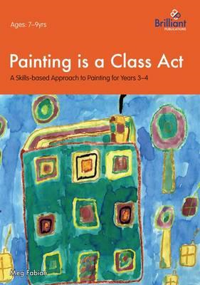 Painting is a Class Act, Years 3-4 (BOK)