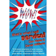Wow! That's What I Call Service: Stories of Great Customer Service  from the Wow! Awards (BOK)