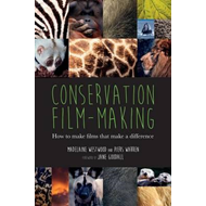 Conservation Film-Making: How to Make Films That Make a Diff (BOK)