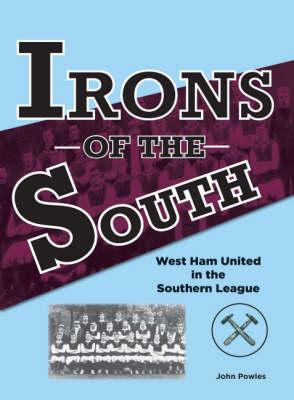 Irons of the South: West Ham United in the Southern League (BOK)