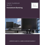 Career Guidebook for IT in Investment Banking: A Definitive Guide to a Career in Investment Banking (BOK)