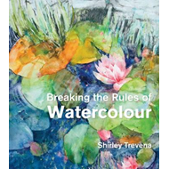 Breaking the Rules of Watercolour (BOK)