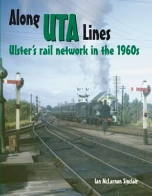 Along UTA Lines: Ulster's Rail Network in the 1960s (BOK)