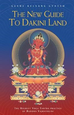 The New Guide to Dakini Land - The Highest Yoga Tantra Practice of Buddha Vajrayogini (BOK)
