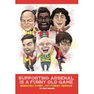 Supporting Arsenal Is a Funny Old Game (BOK)