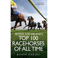 Britain and Ireland's Top 100 Racehorses of All Time (BOK)