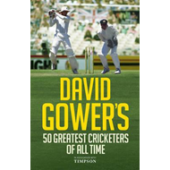 David Gower's 50 Greatest Cricketers of All Time (BOK)