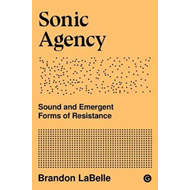 Sonic Agency - Sound and Emergent Forms of Resistance (BOK)