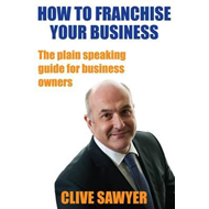 How to Franchise Your Business (BOK)