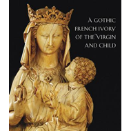 Thirteenth-Century French Ivory of the Virgin and Child (BOK)