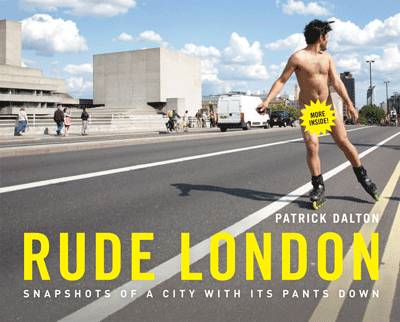 Rude London: Snapshots of a City with Its Pants Down (BOK)