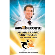 How2Become an Air Traffic Controller: The Insider's Guide (BOK)