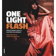 One Light Flash: Professional Quality Lighting on a Budget (BOK)
