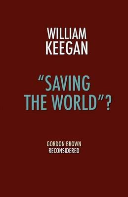 """Saving the World""?: Gordon Brown Reconsidered (BOK)"