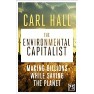 The Environmental Capitalists: Making Billions by Saving the Planet (BOK)