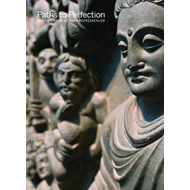 Paths to Perfection: Buddhist Art at the Freer Sackler (BOK)