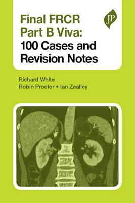 Final FRCR Part B Viva: 100 Cases and Revision Notes (BOK)