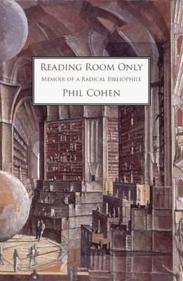 Reading Room Only, Memoir of a Radical Bibliophile (BOK)