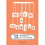 Make a Mobile: 12 Cool Designs to Press Out and Hang (BOK)