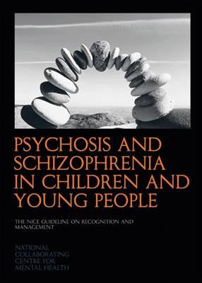 Psychosis and Schizophrenia in Children and Young People: The NICE Guideline on Recognition and Mana (BOK)