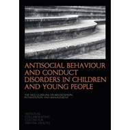 Antisocial Behaviour and Conduct Disorders in Children and Young People: The NICE Guideline on Recog (BOK)