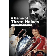 A Game of Three Halves: The Official Kenny Swain Biography (BOK)