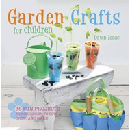Garden Crafts for Children: 35 Fun Projects for Children to Sow, Grow, and Make (BOK)