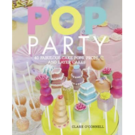 Pop Party: 35 Fabulous Cake Pops, Props and Layer Cakes (BOK)