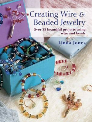Creating Wire & Bead Jewelry: Over 35 Beautiful Projects Using Wire and Beads (BOK)