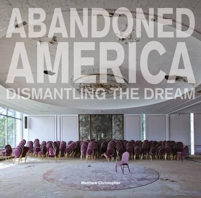 Abandoned America: Dismantling the Dream (BOK)