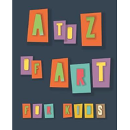 To Z of Art for Kids (BOK)