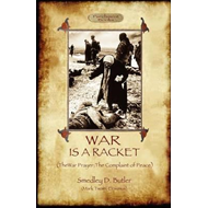 War Is A Racket; with The War Prayer and The Complaint of Pe (BOK)